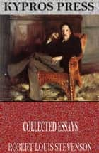 Collected Essays ebook by Robert Louis Stevenson