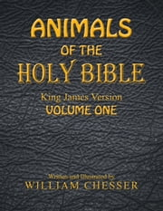 Animals of the Holy Bible King James Version - Volume One ebook by William Chesser