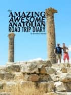 The Amazing Awesome Anatolian Road Trip Diary ebook by Brendan Mackie