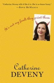 It's Not My Fault They Print Them ebook by Catherine Deveny