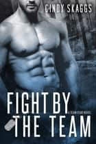 Fight By The Team ebook by Cindy Skaggs