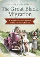 The Great Black Migration: A Historical Encyclopedia of the American Mosaic eBook by Steven A. Reich