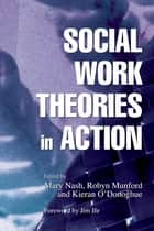 Social Work Theories in Action ebook by Robyn Munford, Kieran O\''Donoghue, Marie Connolly,...