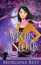 Witches' Secrets - Cozy Mystery ebook by Morgana Best