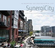 SynergiCity - Reinventing the Postindustrial City ebook by Paul Hardin Kapp,Paul J. Armstrong,Richard Florida