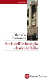 Storia dell'archeologia classica in Italia - Dal 1764 ai giorni nostri ebook by Marcello Barbanera