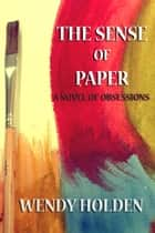The Sense of Paper ebook by Wendy Holden