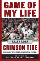 Game of My Life Alabama Crimson Tide - Memorable Stories of Crimson Tide Football ebook by Tommy Hicks, Chris Stewart