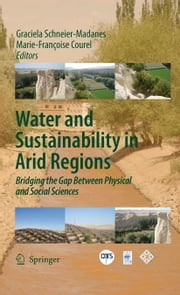 Water and Sustainability in Arid Regions - Bridging the Gap Between Physical and Social Sciences ebook by Graciela Schneier-Madanes,Marie-Francoise Courel