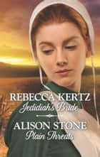 Jedidiah's Bride & Plain Threats - Jedidiah's Bride\Plain Threats ebook by Rebecca Kertz, Alison Stone