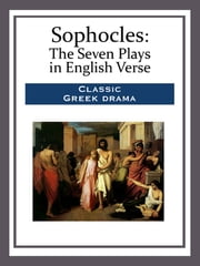Sophocles - The Seven Plays in English Verse ebook by Sophocles