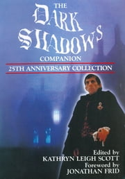 The Dark Shadows Companion - 25th Anniversary Collection ebook by Kathryn Leigh Scott,Jonathan Frid