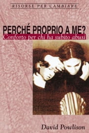 Perché proprio a me - Conforto per chi ha subito abusi ebook by David Powlison