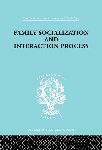 Family: Socialization and Interaction Process ebook by Robert F. Bales,Talcot Parsons