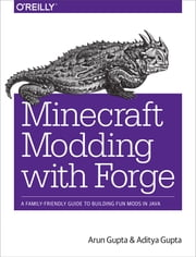 Minecraft Modding with Forge - A Family-Friendly Guide to Building Fun Mods in Java ebook by Arun Gupta,Aditya Gupta