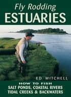 Fly Rodding Estuaries ebook by Ed Mitchell
