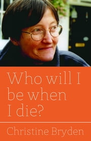 Who will I be when I die? ebook by Christine Bryden
