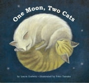 One Moon, Two Cats ebook by Laura Godwin,Yoko Tanaka
