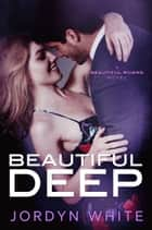 Beautiful Deep ebook by Jordyn White