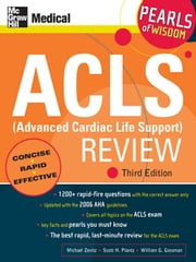 ACLS (Advanced Cardiac Life Support) Review: Pearls of Wisdom, Third Edition ebook by Michael Zevitz, Scott Plantz, William Gossman