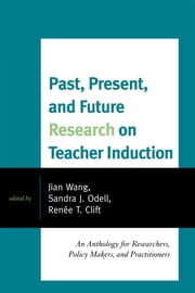 Past, Present, and Future Research on Teacher Induction - An Anthology for Researchers, Policy Makers, and Practitioners ebook by Jian Wang, Director of the USC Center on Public Diplomacy, Sandra J. Odell,...