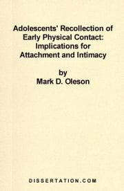 Adolescents' Recollection of Early Physical Contact: Implications for Attachment and Intimacy ebook by Oleson, Mark