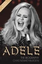 Adele - The Biography ebook by Chas Newkey-Burden
