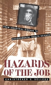Hazards of the Job - From Industrial Disease to Environmental Health Science ebook by Christopher C. Sellers