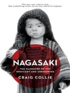Nagasaki - The massacre of the innocent and unknowing ebooks by Craig Collie