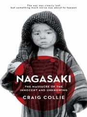 Nagasaki - The massacre of the innocent and unknowing ebook by Craig Collie