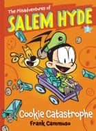 The Misadventures of Salem Hyde - Book Three: Cookie Catastrophe ebook by