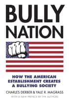 Bully Nation - How the American Establishment Creates a Bullying Society ebook by Charles Derber, Yale Magrass
