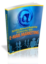 BUILDING NETWORK MARKETING RELATIONSHIP WITH E-MAIL ebook by Jon Sommers
