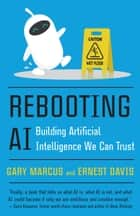 Rebooting AI - Building Artificial Intelligence We Can Trust ebook by