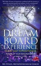 The Dream Board Experience Your Map to Happiness Power Up Your Imagination in 8 Simple Steps - Healing & Manifesting ebook by KG STILES