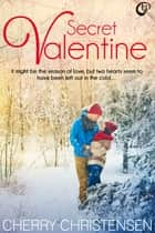 Secret Valentine ebook by Cherry Christensen