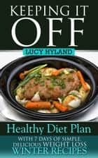 Keeping It Off: Healthy Plan for Weight Loss (Winter Edition) ebook by Lucy Hyland
