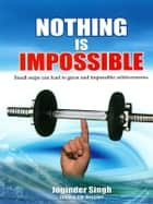 Nothing is Impossible ebook by Joginder Singh