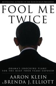 Fool Me Twice - Obama's Shocking Plans for the Next Four Years Exposed ebook by Aaron Klein,Brenda Elliott