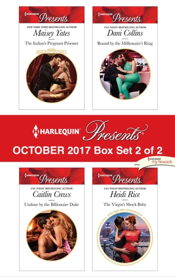 Harlequin Presents October 2017 - Box Set 2 of 2 - The Italian's Pregnant Prisoner\Undone by the Billionaire Duke\Bound by the Millionaire's Ring\The Virgin's Shock Baby ebook by Maisey Yates,Caitlin Crews,Dani Collins,Heidi Rice