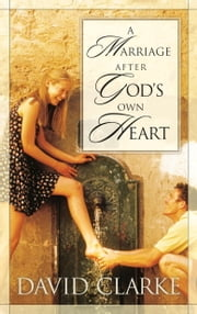 A Marriage After God's Own Heart ebook by David Clarke
