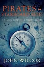 Pirates - Starboard Side! - A Simon Fonthill Short Story ebook by John Wilcox
