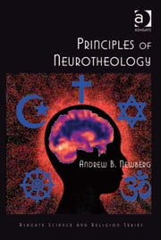 Principles of Neurotheology ebook by Assoc Prof Andrew B Newberg,Professor Ted Peters,Professor Roger Trigg,Professor J Wentzel van Huyssteen
