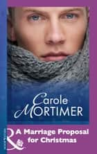 A Marriage Proposal For Christmas (Mills & Boon Modern) ebook by Carole Mortimer