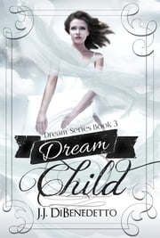 Dream Child (Dream Series book 3) ebook by J.J. DiBenedetto