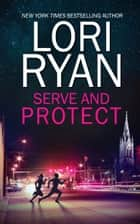 Serve and Protect (book 3) ebook by Lori Ryan