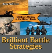Brilliant Battle Strategies | Children's Military & War History Books ebook by Baby Professor