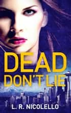 Dead Don't Lie ebook by Lynell Nicolello