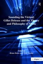 Sounding the Virtual: Gilles Deleuze and the Theory and Philosophy of Music ebook by Nick Nesbitt,Brian Hulse