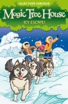 Magic Tree House 12: Icy Escape! ebook by Mary Pope Osborne